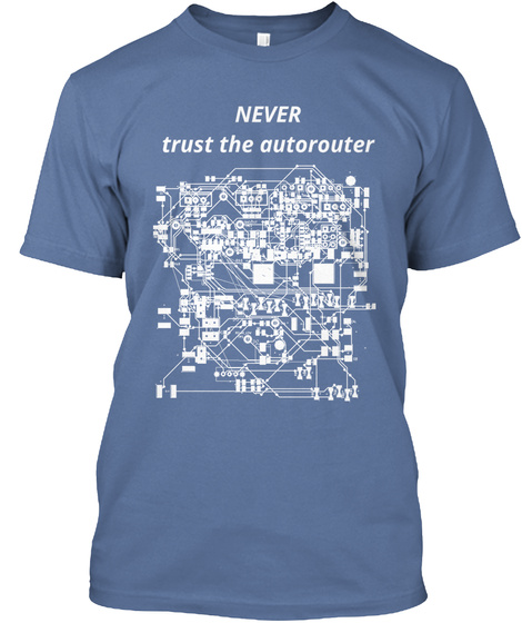Never Trust The Autorouter Denim Blue T-Shirt Front