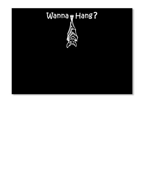 Wanna Hang? Black T-Shirt Front