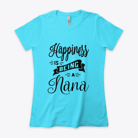 Happiness Is Being A Nana   Grandma Gift Tahiti Blue  T-Shirt Front