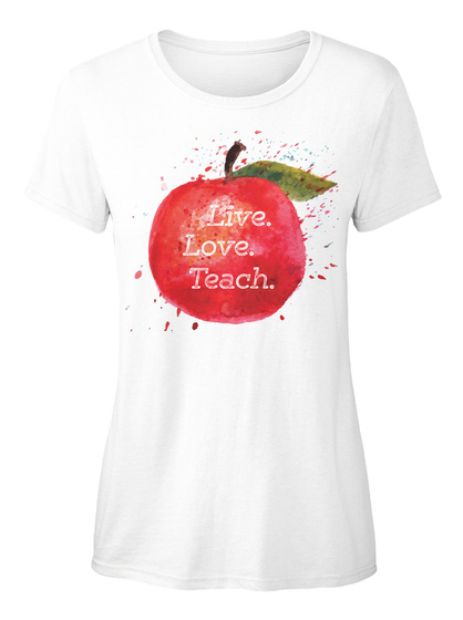 Live Love Teach White T-Shirt Front