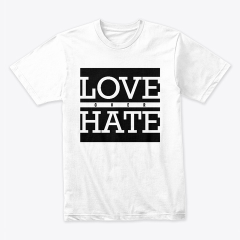 Love Over Hate White T-Shirt Front