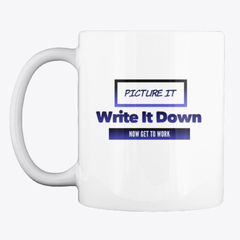 Picture It Write It Down Now Get To Work White T-Shirt Front