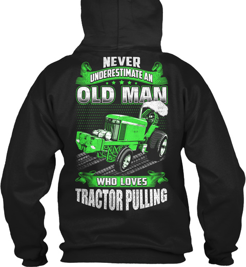 Never Underestimate An Old Man Who Loves Tractor Pulling Black Sweatshirt Back