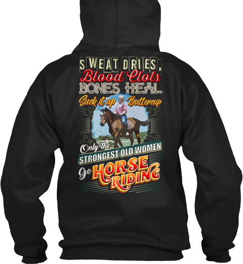 Sweat Dries, Blood Clots Bones Heal Suck It Up Buttercup Only The Strongest Old Women Go Horse Riding Black T-Shirt Back