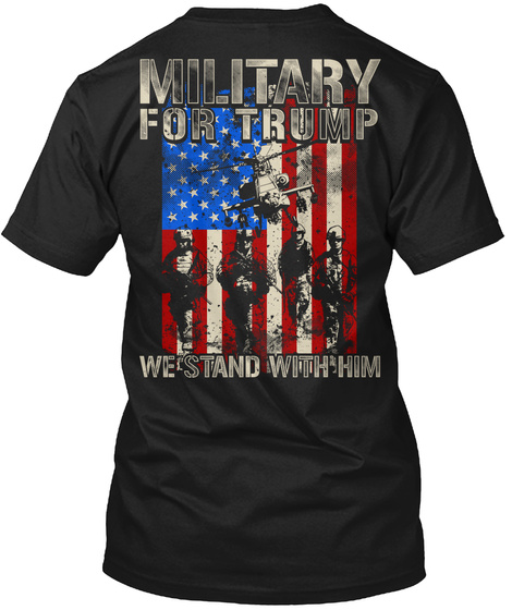 Military For Trump   We Stand With Him Black T-Shirt Back