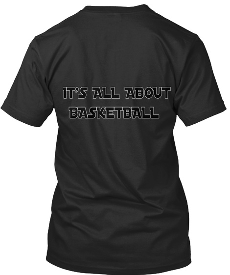It's All About  Basketball Black T-Shirt Back