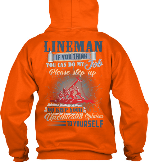 Lineman If You Think You Can Do My Job Please Step Up Ok Keep Your Uneducated Opinions To Yourself Safety Orange T-Shirt Back