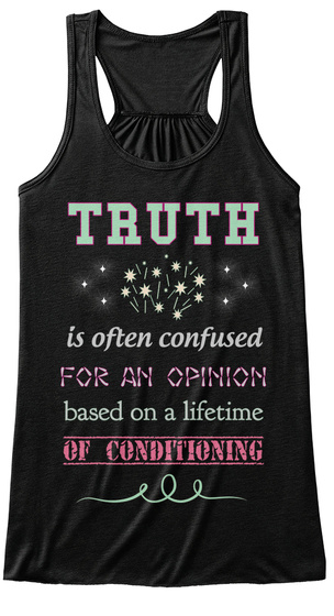 Truth Is Often Confused For An Opinion Based On A Lifetime Of Conditioning Black Women's Tank Top Front