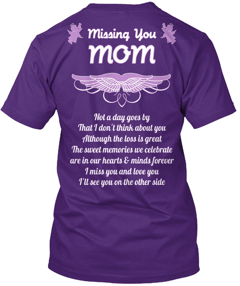 Missing You Mom Not A Day Goes By That I Don't Think About You Although The Loss Is Great The Sweet Memories We... Purple T-Shirt Back