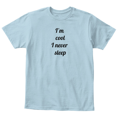 I'm  Cool I Never  Sleep Light Blue T-Shirt Front