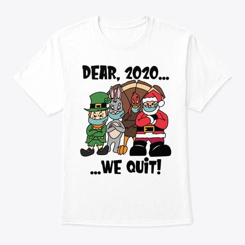 Dear, 2020...We Quit! White T-Shirt Front