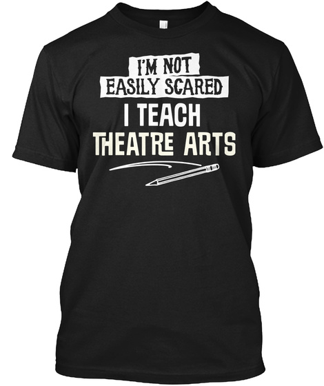 Funny Gift For Theatre Arts Teachers And Instructors Black T-Shirt Front