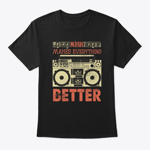 Music Makes Everything Better Old School Black T-Shirt Front