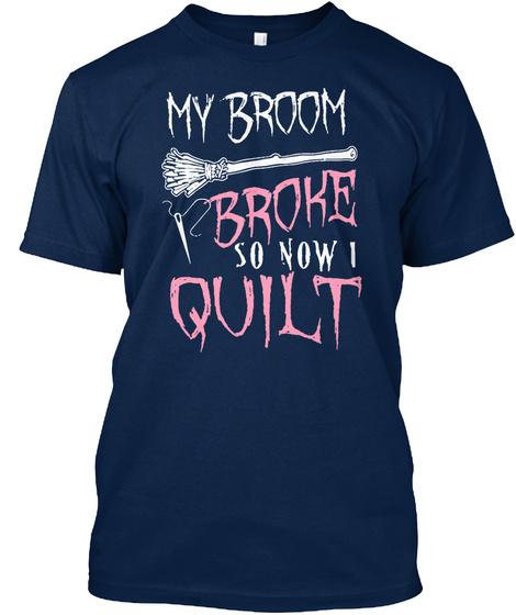 My Broom Broke So Now I Quilt Navy T-Shirt Front