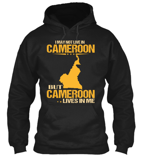 I May Not Live In Cameroon But Cameroon Lives In Me Black T-Shirt Front