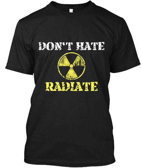 Don't Hate, Radiate Black T-Shirt Front