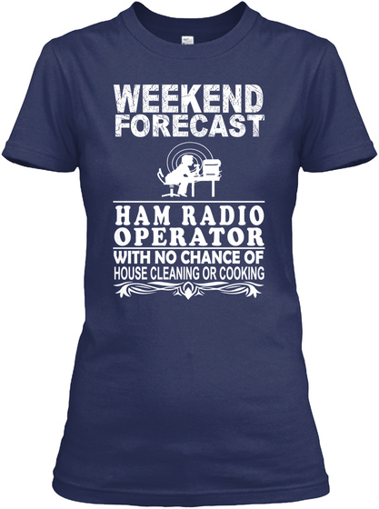 Weekend Forecast Ham Radio Operator With No Chance Of House Cleaning Or Cooking Navy T-Shirt Front
