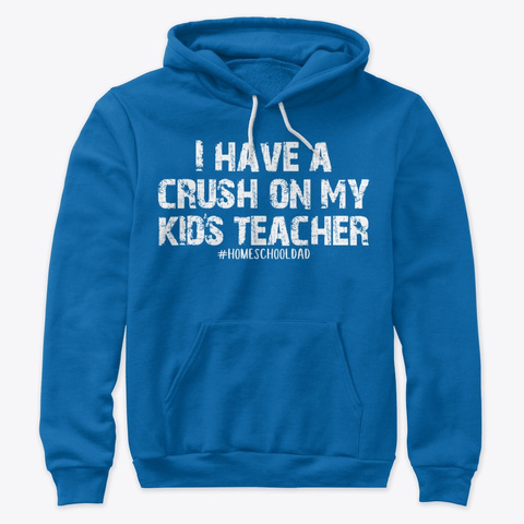 I Have A Crush #Homeschool Dad True Royal T-Shirt Front