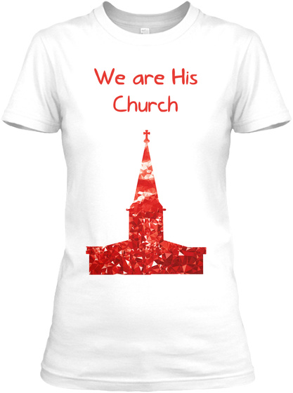 We Are His Church White Women's T-Shirt Front