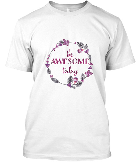 Be Awesome White T-Shirt Front