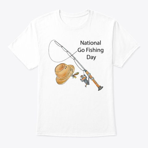 Fish National Go Fishing Day White T-Shirt Front