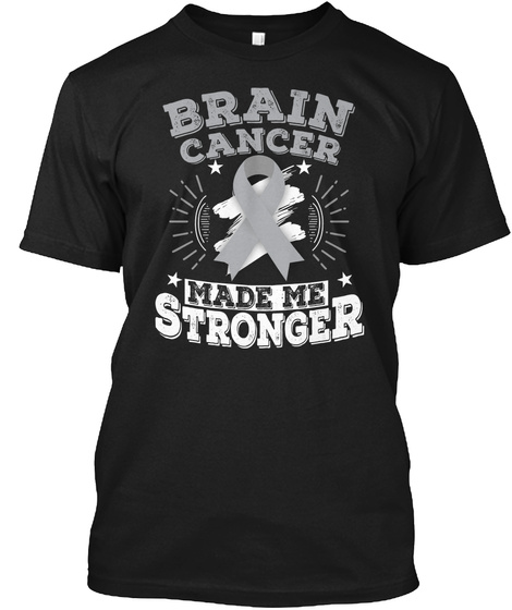 Brain Cancer Made Me Stronger T Shirt Black T-Shirt Front