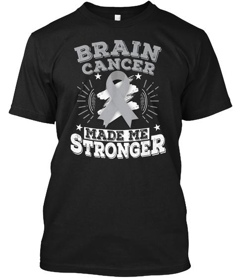 Brain Cancer Made Me Stronger T Shirt Black T-Shirt Front