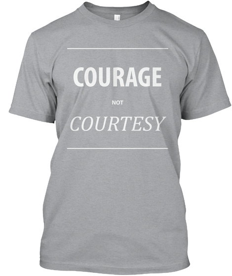 Courage & Courtesy Heather Grey T-Shirt Front
