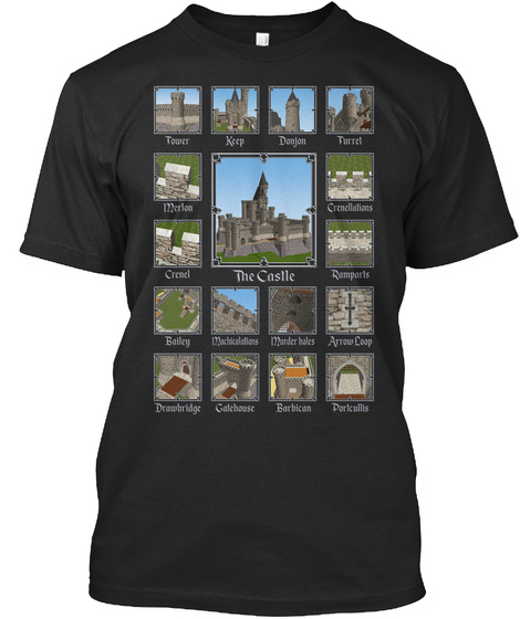 Tower Keep Donjon Turrel Merlon The Castle Crenel Crenellalions Ramperls Arrow Loop Portcullis Barbican Gatehouse... Black T-Shirt Front