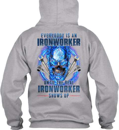 The Real Ironworker Shows Up Sport Grey T-Shirt Back