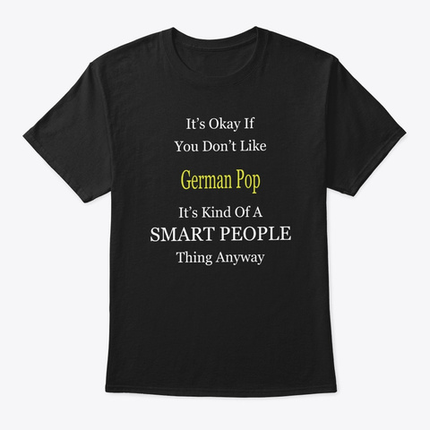 It's Ok If You Don't Like German Pop It' Black T-Shirt Front