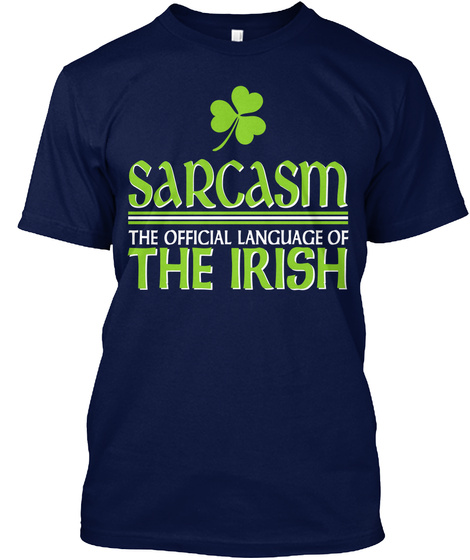 Sarcasm The Official Language Of The Irish  Navy T-Shirt Front