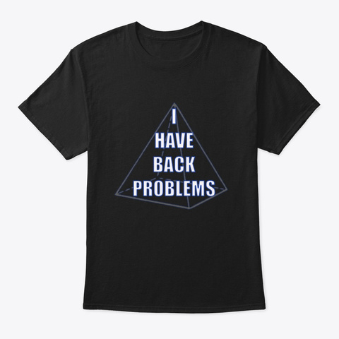 I Have Back Problems Math Tee Black T-Shirt Front