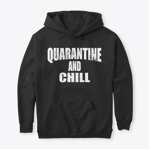 Quarantine And Chill Black T-Shirt Front