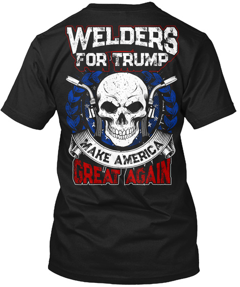 Welders For Trump   Limited Edition Black T-Shirt Back