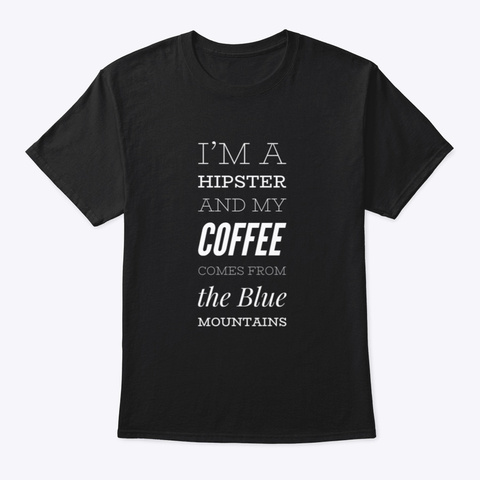 I'm A Hipster,  Blue Mountains Coffee Black T-Shirt Front