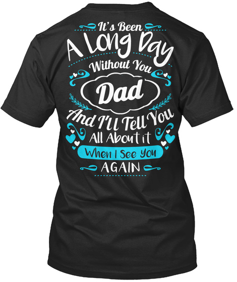 It S Been A Long Day Without You Dad And I Ll Tell You All About It When I See You Again Black T-Shirt Back