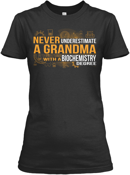 Never Underestimate A Grandma With A Biochemistry Degree  Black T-Shirt Front