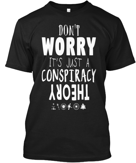 Don't Worry It's Just A Conspiracy Theory Black T-Shirt Front