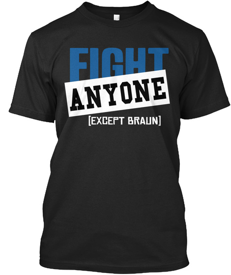 Fight Anyone (Except Braun) Black T-Shirt Front
