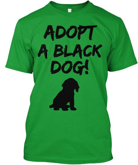 Adopt A Black Dog! Kelly Green T-Shirt Front