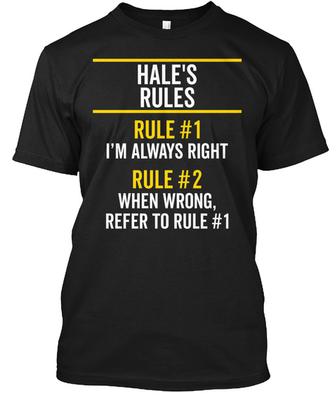 Hale's Rules Always Right Name Gift Black T-Shirt Front