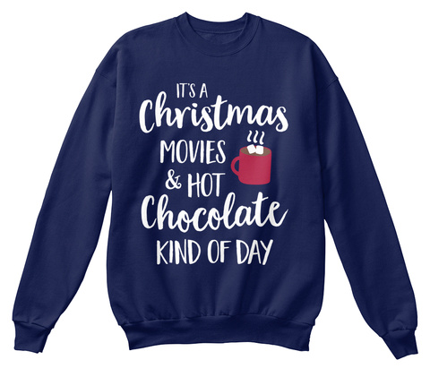 It's A Christmas Movies & Hot Chocolate Kind Of Day Navy  T-Shirt Front