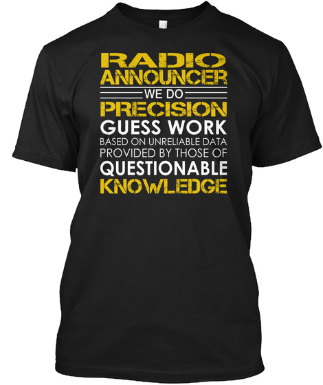 Radio Announcer We Do Precision Guess Work T Shirt Black T-Shirt Front