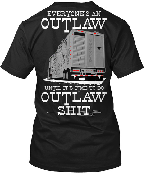 Everyone's An Outlaw Until It's Time To Do Outlaw Shit Black T-Shirt Back