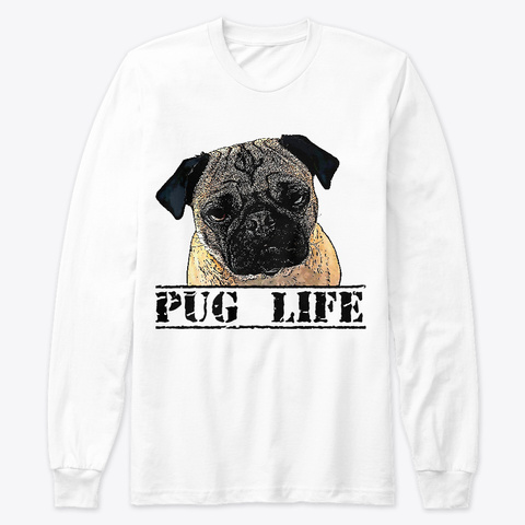 Pug Life White T-Shirt Front