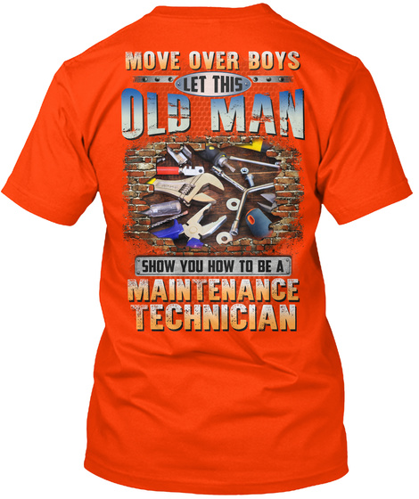 Move Over Boys Let This Old Man Show You How To Be A Maintenance Technician Orange T-Shirt Back