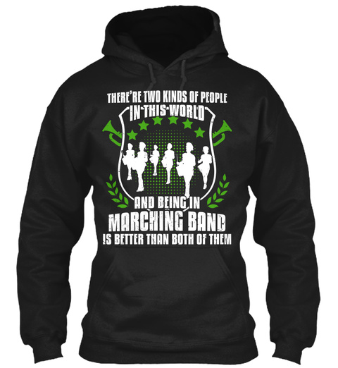 There Re Two Kinds Of People In This World And Being In Marching Band Is Better Than Both Of Them Black T-Shirt Front