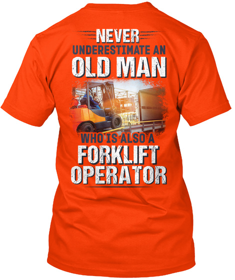 Never Underestimate Old Man Who Is Also A Forklift Operator Orange T-Shirt Back