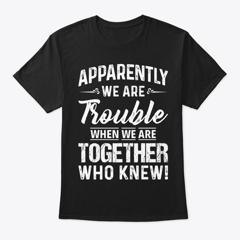 Apparently Were Tr Funny Shirt Hilarious Black T-Shirt Front